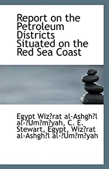 Report on the Petroleum Districts Situated on the Red Sea Coast C. E. S Wiz?rat al-Ashgh?l al-?Um?m?yah