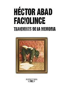 Traiciones de la memoria par Abad Faciolince