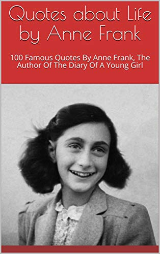 Amazon Quotes About Life By Anne Frank 100 Famous Quotes By