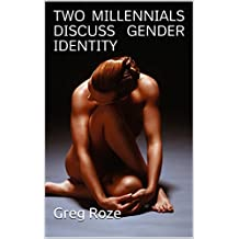 TWO MILLENNIALS DISCUSS GENDER IDENTITY