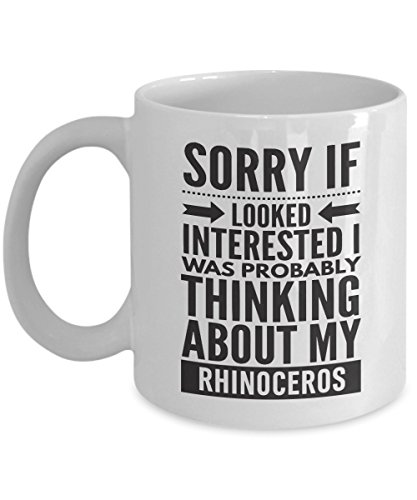 Rhinoceros Mug - Sorry If Looked Interested I Was Probably Thinking About - Funny Novelty Ceramic Coffee & Tea Cup Cool Gifts For Men Or Women With Gift Box