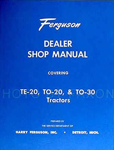 FERGUSON TRACTOR TO-30, TE-20, TO-20 FACTORY REPAIR SHOP & SERVICE MANUAL For Model Years 1946 1947 1948 1949 1950 1951 1952 1953 1954 pdf