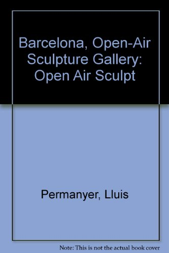 Descargar Libro Barcelona, Open-air Sculpture Gallery: Open Air Sculpt Lluis Permanyer