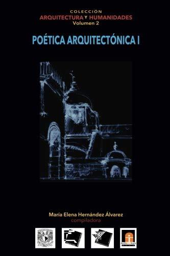 Volumen 2 Poética Arquitectónica I (Coleccin Arquitectura y Humanidades) (Volume 2) (Spanish Edition)