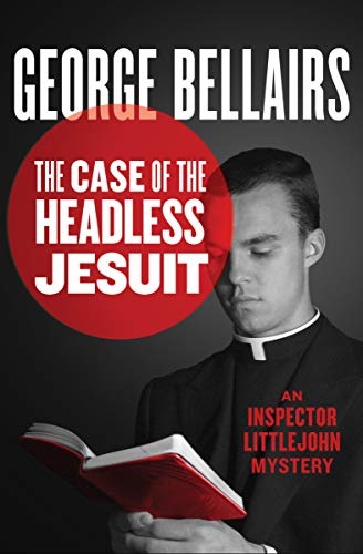 The Case of the Headless Jesuit (The Inspector Littlejohn Mysteries Book 16)