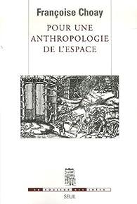 Pour une anthropologie de l'espace par Françoise Choay