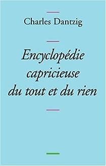 Encyclopédie capricieuse du tout et du rien par Dantzig