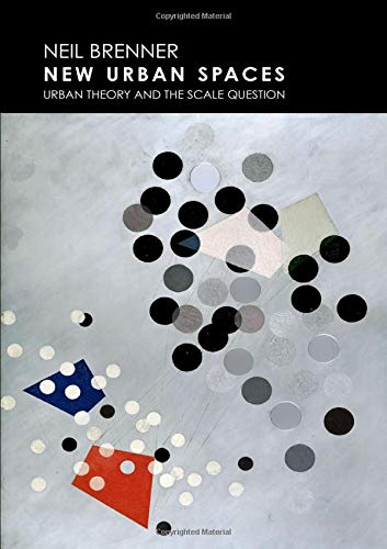 New Urban Spaces: Urban Theory and the Scale Question por Neil Brenner
