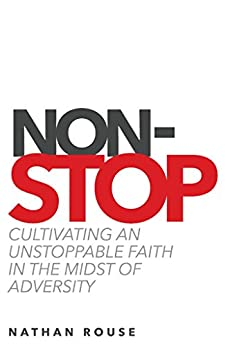 Non-Stop: Cultivating an Unstoppable Faith in the Midst of Adversity by [Rouse, Nathan]