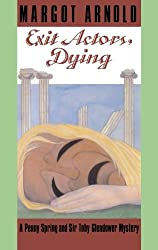 Exit Actors, Dying (Penny Spring and Sir Toby Glendower Mysteries)