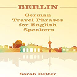 Berlin: German Travel Phrases for English Speakers