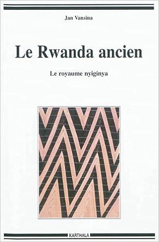 Le Rwanda ancien. Le royaume nyiginya (nouvelle édition) pdf epub
