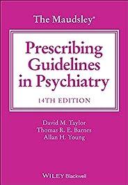 The Maudsley Prescribing Guidelines in Psychiatry (The Maudsley Prescribing Guidelines Series) (English Editio
