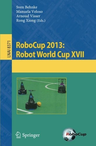 RoboCup 2013: Robot World Cup XVII (Lecture Notes in Computer Science) (2014-07-30)