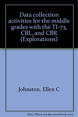 Data collection activities for the middle grades with the TI-73, CBL, and CBR (Explorations) ()