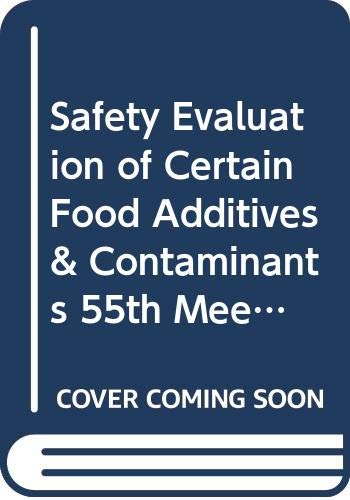 Safety Evaluation of Certain Food Additives & Contaminants 55th Meeting of Joint Fao/who (WHO Food Additives) (Evaluation Of Certain Food Additives And Contaminants)