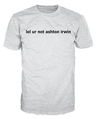 lol ur not ashton irwin T-shirt (S, Ash Grey)