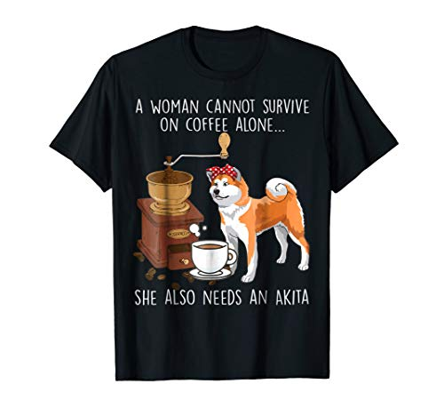 Woman cannot survive coffee alone need Akita Dog Tshirt