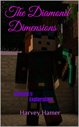 The Diamond Dimensions: A Minecraft Based Novel: Volume 1: Exploration