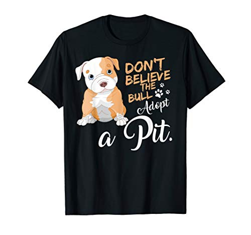 Don't believe the bull adopt a pit pitbull dog Tshirt