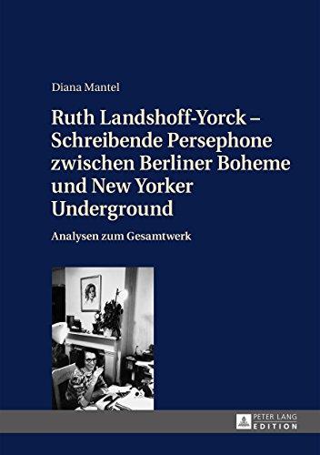 Ruth Landshoff-Yorck  Schreibende Persephone zwischen Berliner Boheme und New Yorker Underground: Analysen zum Gesamtwerk (German Edition) ()