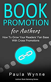 Book Promotion for Authors: How To Grow Your Readers Fan Base With Cross Promotions (Authors Book Marketing Series 2) by [Wynne, Paula]
