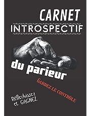 Carnet introspectif du parieur: Gardez le contrôle   Réfléchissez et gagnez   Paris sportifs   Carnet spécialement élaboré pour le suivi de vos pronostics, vos paris et vos ressentis.