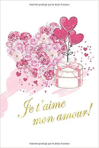 Je t'aime mon amour: Cadeau Saint Valentin parfait. Carnet de ...