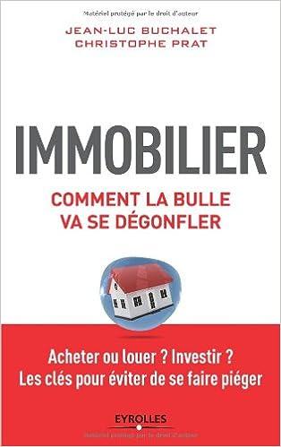 En ligne Immobilier, comment la bulle va se dégonfler : Acheter ou louer ? Investir ? Les clés pour éviter de se faire piéger pdf