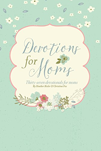 Devotions for Moms: Thirty-Seven Devotionals for Christian Moms