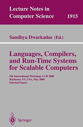 Languages, Compilers, and Run-Time Systems for Scalable Computers: 5th International Workshop, LCR 2000 Rochester, NY, USA, May 25-27, 2000 Selected Papers (Lecture Notes in Computer Science) by Springer