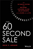 The 60 Second Sale: The Ultimate System for Building Lifelong Client Relationships in the Blink of an Eye (English Edition)