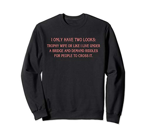 (I only have two looks Funny trophy wife Sweatshirt)