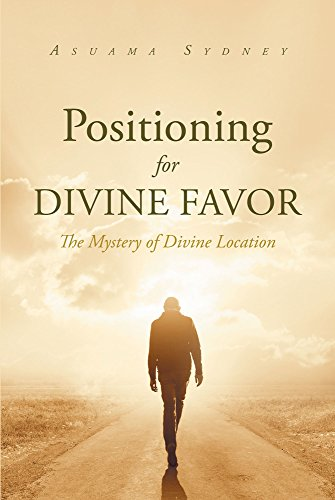Positioning For Divine Favor : The Mystery Of Divine (Divine Favors)