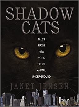 Shadow Cats: Tales from New York City's Animal Underground by Janet Jensen (2002-11-04)