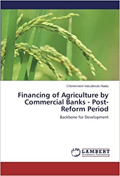 Financing of Agriculture by Commercial Banks - Post-Reform Period: Backbone for Development