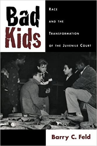 Bad Kids: Race and the Transformation of the Juvenile Court (Studies in Crime and Public Policy) by Barry C. Feld (1999-03-18)