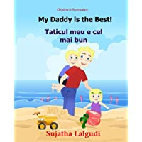 Children's Romanian book: My Daddy is the best. Taticul meu e cel mai bun: (Romanian Edition) Kids book in Romanian. (Bilingual Edition) English ... Romanian picture books for children)