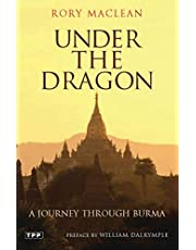 Under the Dragon: A Journey Through Burma