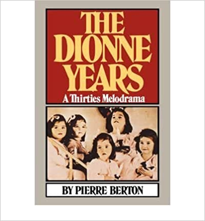 The Dionne Years: A Thirties Melodrama by Pierre Berton (1978-09-01)