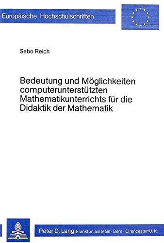 Bedeutung und Moeglichkeiten computerunterstuetzten Mathematikunterrichts fuer die Didaktik der Mathematik: Dargestellt am Thema Einfuehrung der Bruchrechnung in der Orientierungsstufe