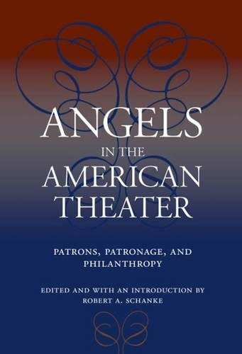 Angels in the American Theater: Patrons, Patronage, and Philanthropy (Theater in the Americas)