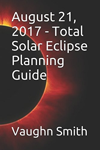 August 21  2017   Total Solar Eclipse Planning Guide