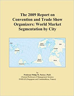 The 2009 Report on Convention and Trade Show Organizers: World Market Segmentation by City