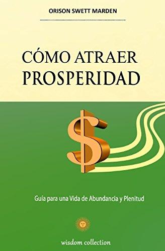 Como Atraer Prosperidad Guia para una Vida de Abundancia y Plenitud  [Marden, Orison Swett] (Tapa Blanda)