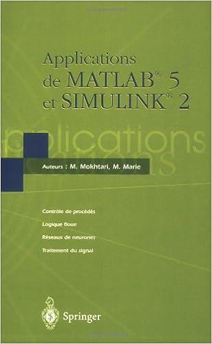 Applications De Matlab 5 Et Simulink 2: Controle De Procedes, Logique Floue, Reseaux De Neurones, Fil- Trage Adaptif