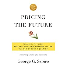 Pricing the Future: Finance, Physics, and the 300-Year Journey to the Black-Scholes Equation Audiobook by George Szpiro Narrated by Brian Troxell