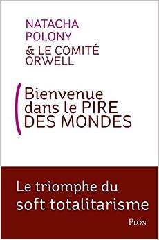 Bienvenue dans le pire des monde - le triomphe du soft totalitarisme (French Edition)