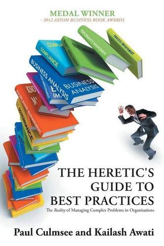 The Heretic's Guide to Best Practices: The Reality of Managing Complex Problems in Organisations (Best Management Practices Florida)