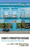 img - for Cuba's Forgotten Decade: How the 1970s Shaped the Revolution (Lexington Studies on Cuba) book / textbook / text book
